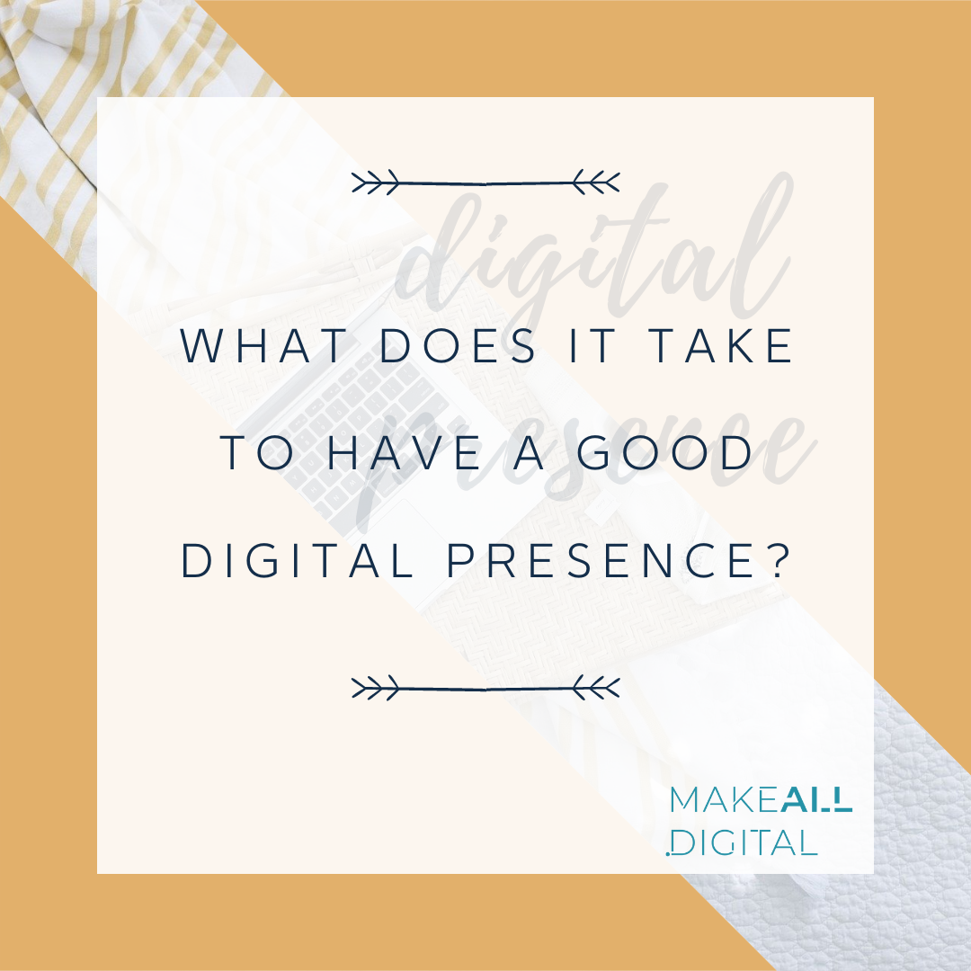 What does it take to have a good digital presence